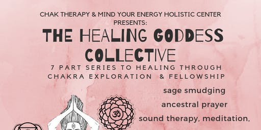 THE HEALING GODDESS COLLECTIVE: A SERIES DEDICATED TO HEALING THROUGH CHAKRA EXPLORATION