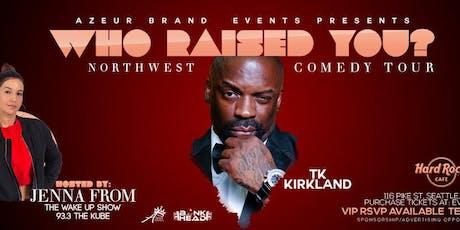 TK Kirkland-  Who  Raised You ? tickets