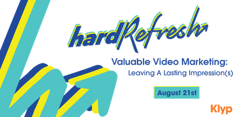 Hard Refresh: Valuable Video Marketing - Leaving A Lasting Impression(s) tickets