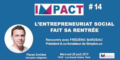 [IMPACT#14] L'entrepreneuriat social fait sa rentrée, avec Frédéric Bardeau
