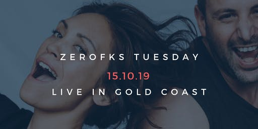 ZEROFKS TUESDAY GOLD COAST