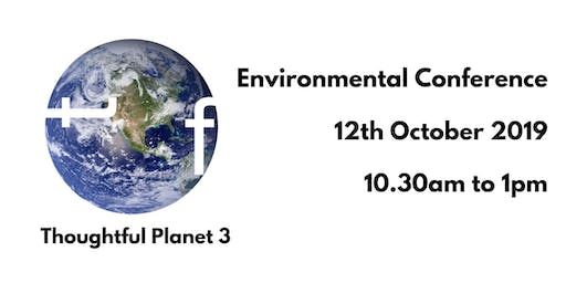 Thoughtful Planet 3: Environmental Conference October 2019