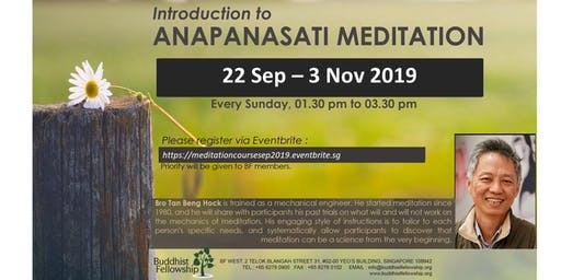 Introduction to Anapanasati Meditation by Bro Tan Beng Hock (Sep - Nov 2019)
