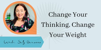 Change Your Thinking Change Your Weight - Mini Workshop