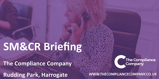 SM&CR Briefing - The Compliance Company