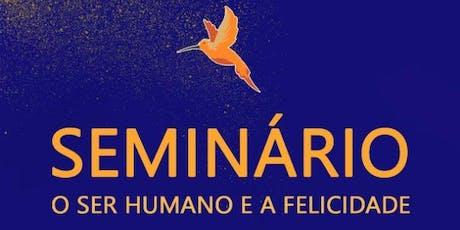 """SEMINÁRIO """"O SER HUMANO E A FELICIDADE"""" ingressos"""