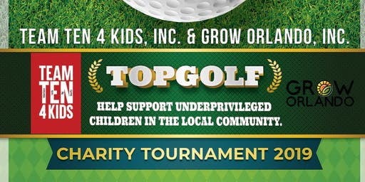 TOPGOLF CHARITY TOURNAMENT BY TEAM TEN 4 KIDS, INC. & GROW ORLANDO, INC.