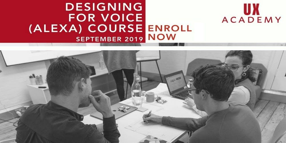 UX Academy - September 2019 - 6 Week Designing for Voice (Amazon Alexa)  Course
