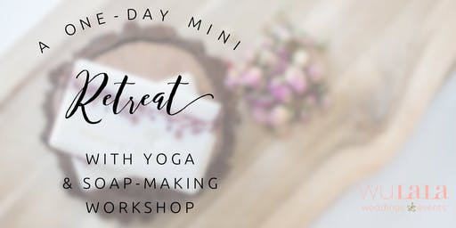 Yoga & Soap-Making Retreat for Boss Babes