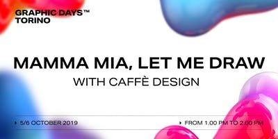 Mamma mia, let me draw! with Caffè Design x Graphic Days Torino