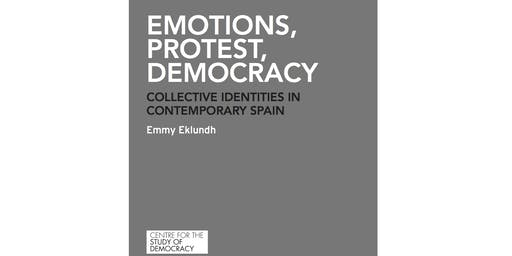 Emotions, protest, democracy: Collective identities in contemporary Spain (Part of the Politics and IR Research Public Lecture Series)