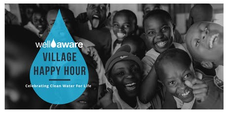 Well Aware Village Happy Hour: Clean Water for Life tickets