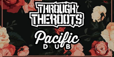 Through The Roots + Pacific Dub + Salt Water Slide tickets