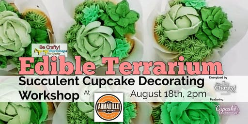 Be Crafty! Pop-up: Succulent Cupcake Decorating Workshop at Armadillo Ale Works