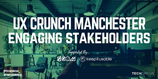 UX Crunch Manchester: Engaging Stakeholders