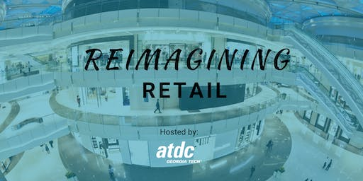 ATDC's 3rd Annual Retail Technology and Innovation Symposium - REIMAGINING RETAIL