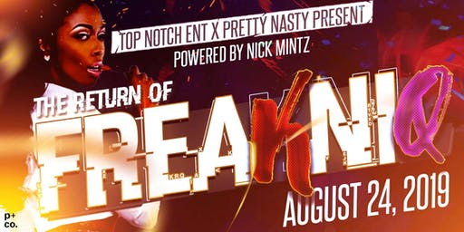 TOP NOTCH ENT x PRETTY NASTY PRESENTS:  THE RETURN OF FREAKNIQ