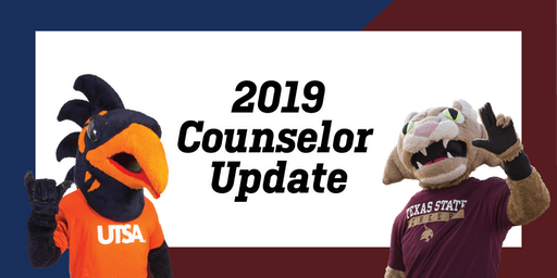 2019 Texas State University and UTSA Counselor Update- San Antonio