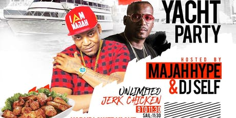LABOR DAY WEEKEND! VIP YACHT PARTY! *MAJAH HYPE & DJ SELF*! w/FREE JERK CHICKEN! tickets
