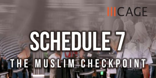 Schedule 7 - The Muslim Checkpoint