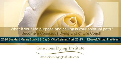 2020 Boulder, CO | Conscious Dying Coach Certificate | April 23-25, 2020