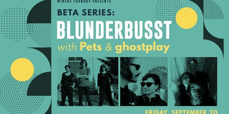 Beta Series: Blunderbusst / Pets / ghostplay tickets