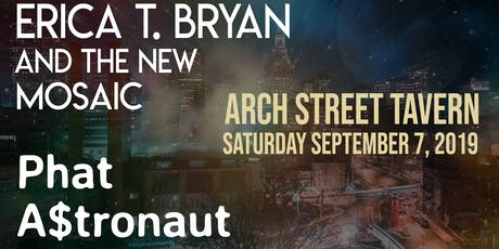 Erica T. Bryan and The New Mosaic w/ Phat A$tronaut tickets