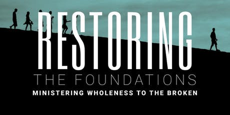 Restoring the Foundations / Ministering Wholeness to the Broken tickets