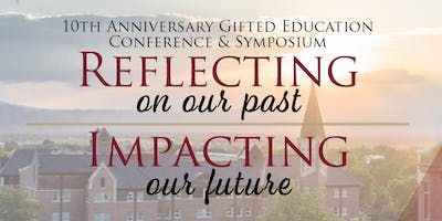 Celebrating Gifted Education: Reflecting on our Past, Impacting our Future - 10th Anniversary!