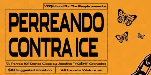 PERREANDO CONTRA ICE : A Perreo 101 Dance Class