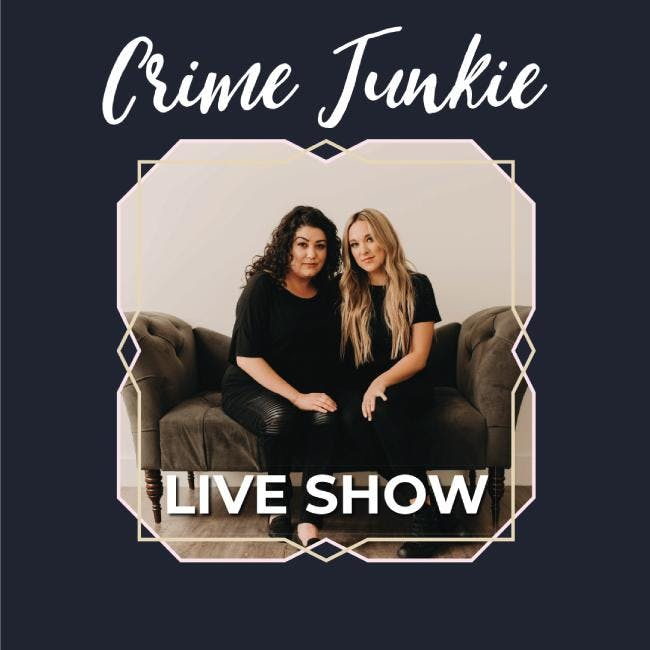 Crime Junkie Podcast Live - SOLD OUT