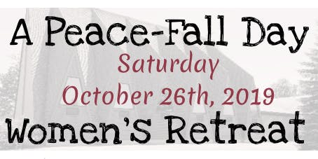 "A Peace ""FALL"" Day - Women's Retreat"