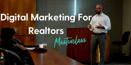 Digital Marketing For Realtors Masterclass - Online (Aka The Best Class EVER) tickets
