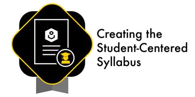 Creating the Student-Centered Syllabus (Fall 2019)