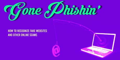 GONE PHISHING: HOW TO RECOGNIZE FAKE WEBSITES AND OTHER ONLINE SCAMS tickets
