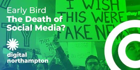Digital Northampton Early Bird: The Death of Social Media? tickets