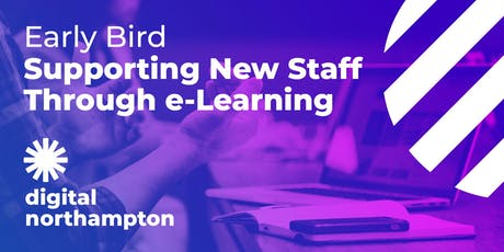 Digital Northampton Early Bird: Supporting New Staff Through e-Learning tickets