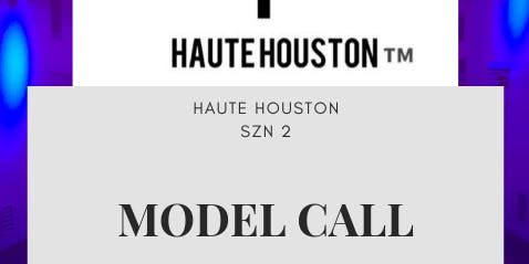 HAUTE HOUSTON SS20 MODEL CALL  (DALLAS MODELS ONLY)