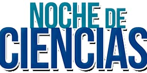 Noche De Ciencias / Night of Sciences