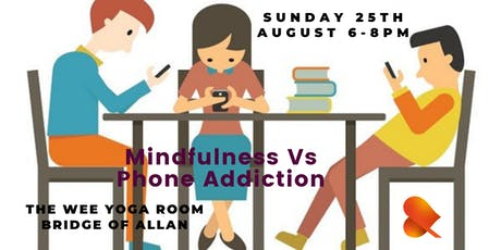 Can Mindfulness Help with Phone Addiction? - Bridge of Allan tickets