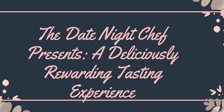 The Date Night Chef Presents: A Deliciously Rewarding Tasting Experience  tickets
