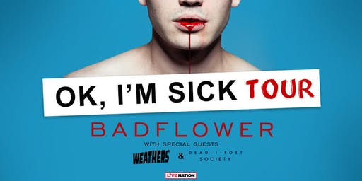 Badflower W/ Weathers & Dead Poet Society