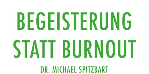 Begeisterung statt Burnout