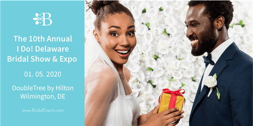 "The 10th Annual ""I Do! Delaware Bridal Show and Expo"