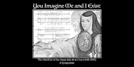 """You Imagine Me, and I Exist"": The Afterlives of Sor Juana Inés de la Cruz tickets"