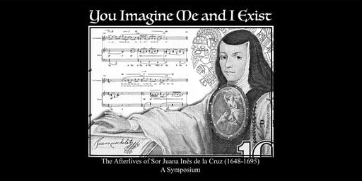 """You Imagine Me, and I Exist"": The Afterlives of Sor Juana Inés de la Cruz"