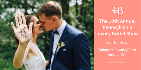 The 10th Annual Pennsylvania Luxury Bridal Show tickets