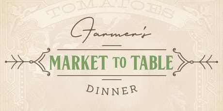 Farmer's Market to Table Dinner tickets