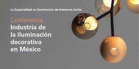 Conferencia Industria de la iluminación decorativa en México  ingressos