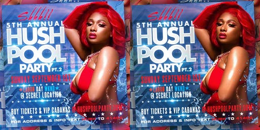Hush Pool Party 2019 Party 2 | Sunday Sept 1st | Labor Day Weekend| Secret Location!